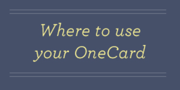 Where to use your OneCard
